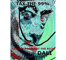 SAVE THE RICH,TAX THE POOR, TAX THE 99% Photographic Print