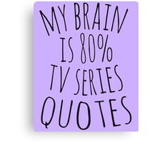 my brain is 80%... TV SERIES QUOTES Canvas Print