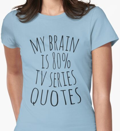 my brain is 80%... TV SERIES QUOTES Womens Fitted T-Shirt