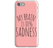 my brain is 80%...SADNESS iPhone Case/Skin