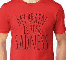 my brain is 80%...SADNESS Unisex T-Shirt