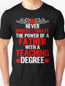 Never Underestimate A Father With A Teaching Degree Unisex T-Shirt