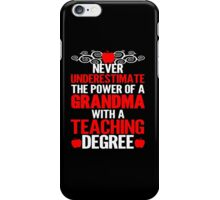Never Underestimate The Power Of A Grandma With A Teaching Degree  iPhone Case/Skin