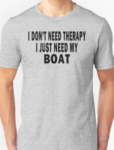 I Don't Need Therapy. I Just Need My Boat Unisex T-Shirt