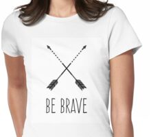 Be Brave Womens Fitted T-Shirt