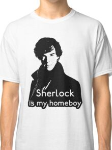 Sherlock is My Homeboy Classic T-Shirt