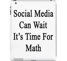 Social Media Can Wait It's Time For Math  iPad Case/Skin