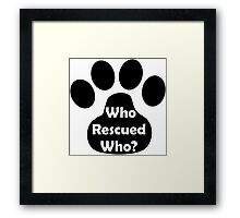 Who Rescued Who? In Black. Framed Print