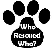 Who Rescued Who? In Black. Photographic Print