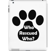 Who Rescued Who? In Black. iPad Case/Skin