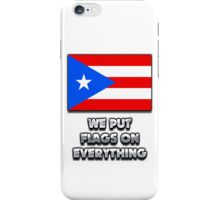 """We Put Flags On Everything"" iPhone Case/Skin"