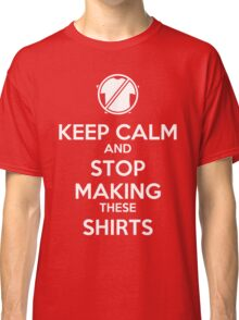 Keep Calm and STOP! Classic T-Shirt