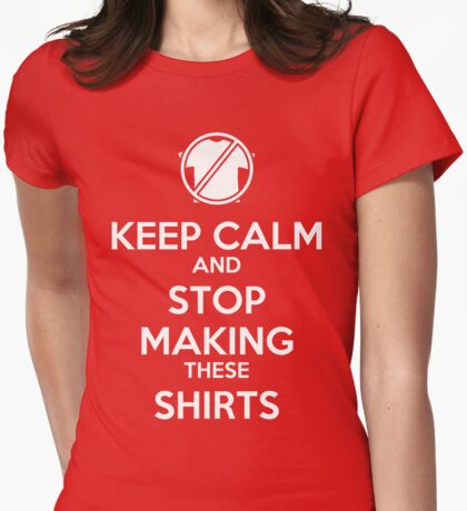 Keep Calm and STOP! Womens Fitted T-Shirt