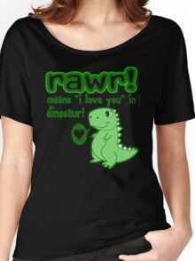 RAWR! Means I Love You In Dinosaur Women's Relaxed Fit T-Shirt