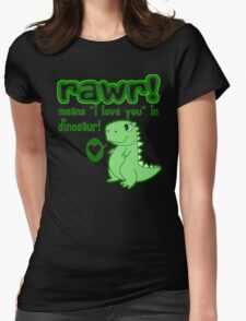 RAWR! Means I Love You In Dinosaur Womens Fitted T-Shirt