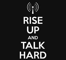 RISE UP and TALK HARD Unisex T-Shirt