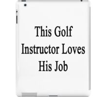 This Golf Instructor Loves His Job  iPad Case/Skin