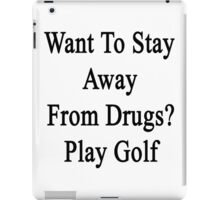 Want To Stay Away From Drugs? Play Golf  iPad Case/Skin