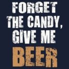 FORGET THE CANDY, GIVE ME BEER by mcdba