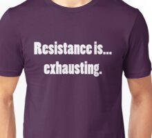 Resistance is...Exhausting. Unisex T-Shirt