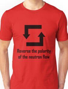 Reverse the Polarity of the Neutron Flow Unisex T-Shirt