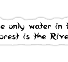 The Only Water in the Forest is the River Sticker