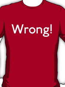 Wrong! T-Shirt