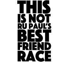 rupaul's best friend race Photographic Print