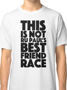 rupaul's best friend race Classic T-Shirt