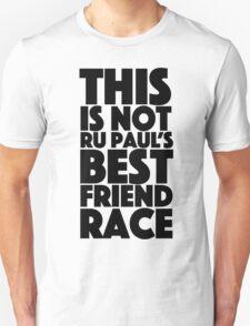 rupaul's best friend race T-Shirt