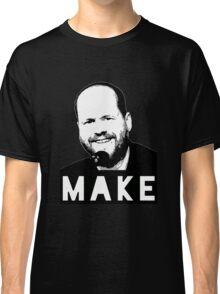 MAKE - Joss Whedon Classic T-Shirt