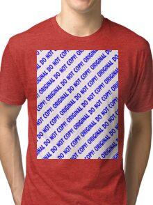 ORIGINAL Do Not Copy! Tri-blend T-Shirt