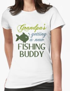 GRANDPA'S GETTING A NEW FISHING BUDDY Womens Fitted T-Shirt