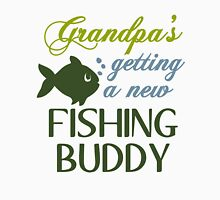 GRANDPA'S GETTING A NEW FISHING BUDDY Unisex T-Shirt