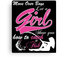 MOVE OVER BOYS LET A GIRL SHOW YOU HOW TO CATCH A FISH Canvas Print