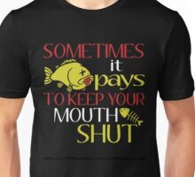 SOMETIMES IT PAYS TO KEEP YOUR MOUTH SHUT Unisex T-Shirt