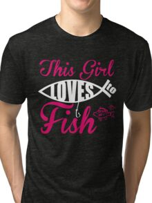 THIS GIRL LOVES TO FISH Tri-blend T-Shirt
