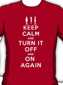 Keep Calm and Turn it Off and On again T-Shirt