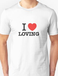 I Love LOVING T-Shirt