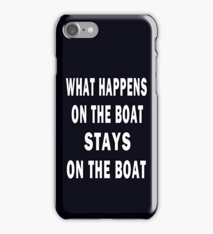 WHAT HAPPENS ON THE BOAT, STAYS ON THE BOAT - iphone case iPhone Case/Skin