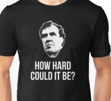 """""""How Hard Could It Be?"""" Unisex T-Shirt"""