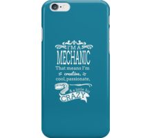 I AM A MECHANIC THAT MEANS I,M CREATIVE,COOL,PASSIONATE,& A LITTLE BIT CRAZY iPhone Case/Skin
