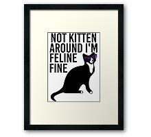 Not Kitten Around I'm Feline Fine Framed Print