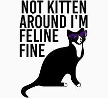 Not Kitten Around I'm Feline Fine Unisex T-Shirt