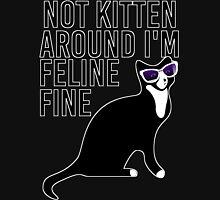 Not Kitten Around I'm Feline Fine T-Shirt