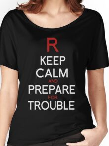 Keep Calm and Prepare for Trouble.   Women's Relaxed Fit T-Shirt