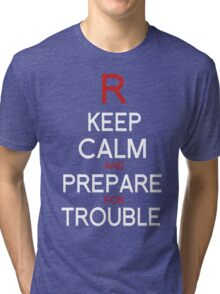 Keep Calm and Prepare for Trouble.   Tri-blend T-Shirt