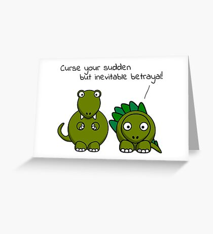 Curse your sudden but inevitable betrayal! (Black Text) Greeting Card