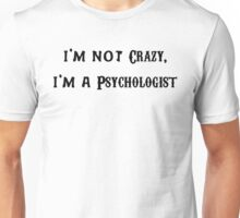 I'm Not Crazy, I'm a Psychologist  Unisex T-Shirt