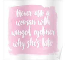 Never Ask A Woman With Winged Eye Liner Why She's Late Poster